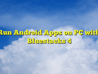 Run Android Apps on PC with Bluestacks 4