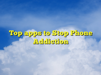 Top apps to Stop Phone Addiction