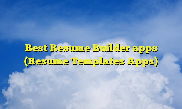 Best Resume Builder apps (Resume Templates Apps)