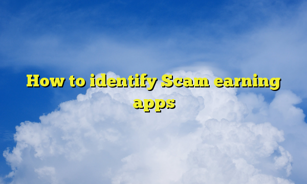 How to identify Scam earning apps