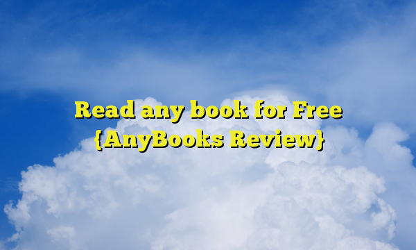Read any book for Free {AnyBooks Review}