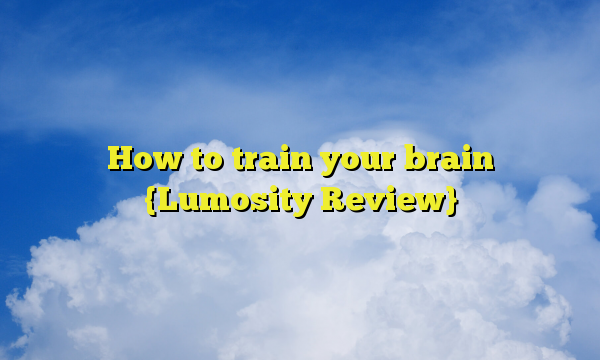 How to train your brain {Lumosity Review}