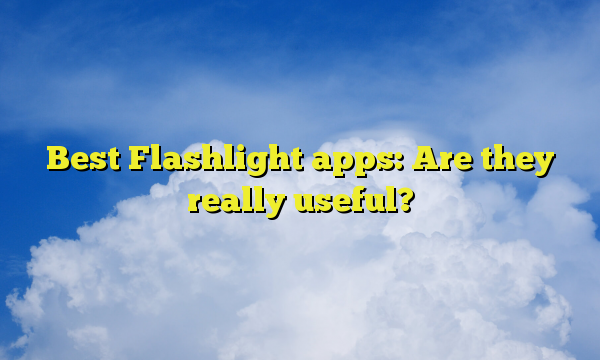 Best Flashlight apps: Are they really useful?