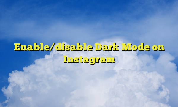 Enable/disable Dark Mode on Instagram