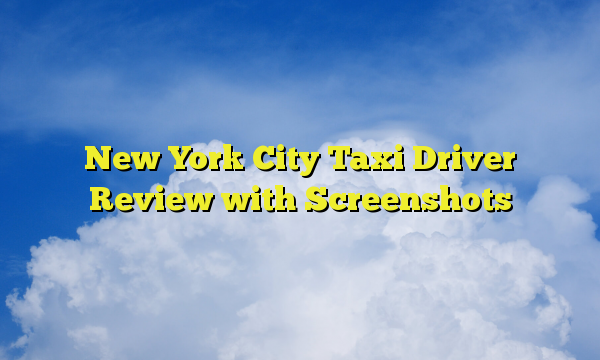 New York City Taxi Driver Review with Screenshots