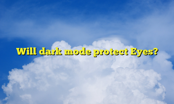 Will dark mode protect Eyes?