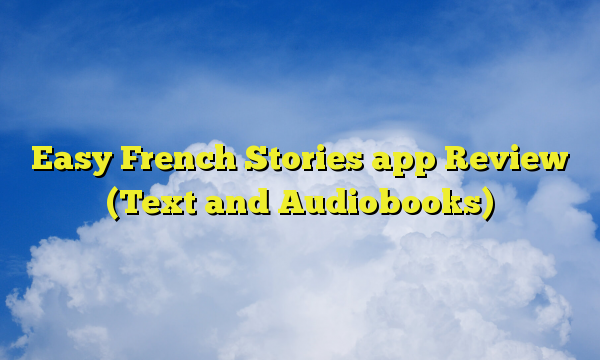 Easy French Stories app Review (Text and Audiobooks)