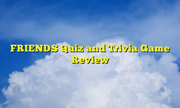 FRIENDS Quiz and Trivia Game Review