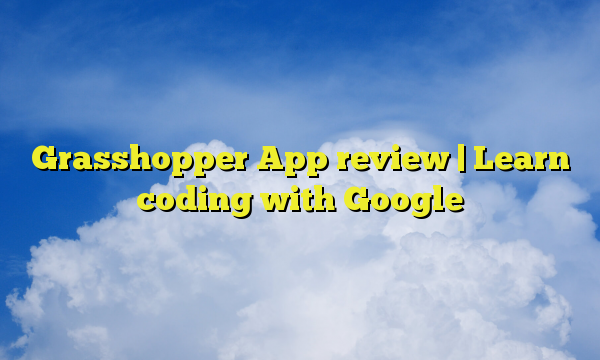 Grasshopper App review | Learn coding with Google