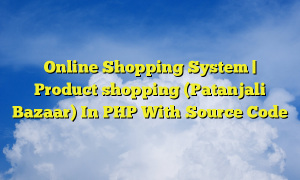 Online Shopping System | Product shopping (Patanjali Bazaar) In PHP With Source Code